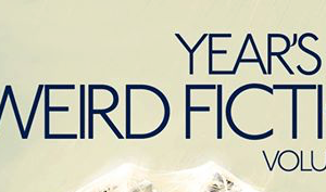 Year's Best Weird Fiction Table of Contents announcement